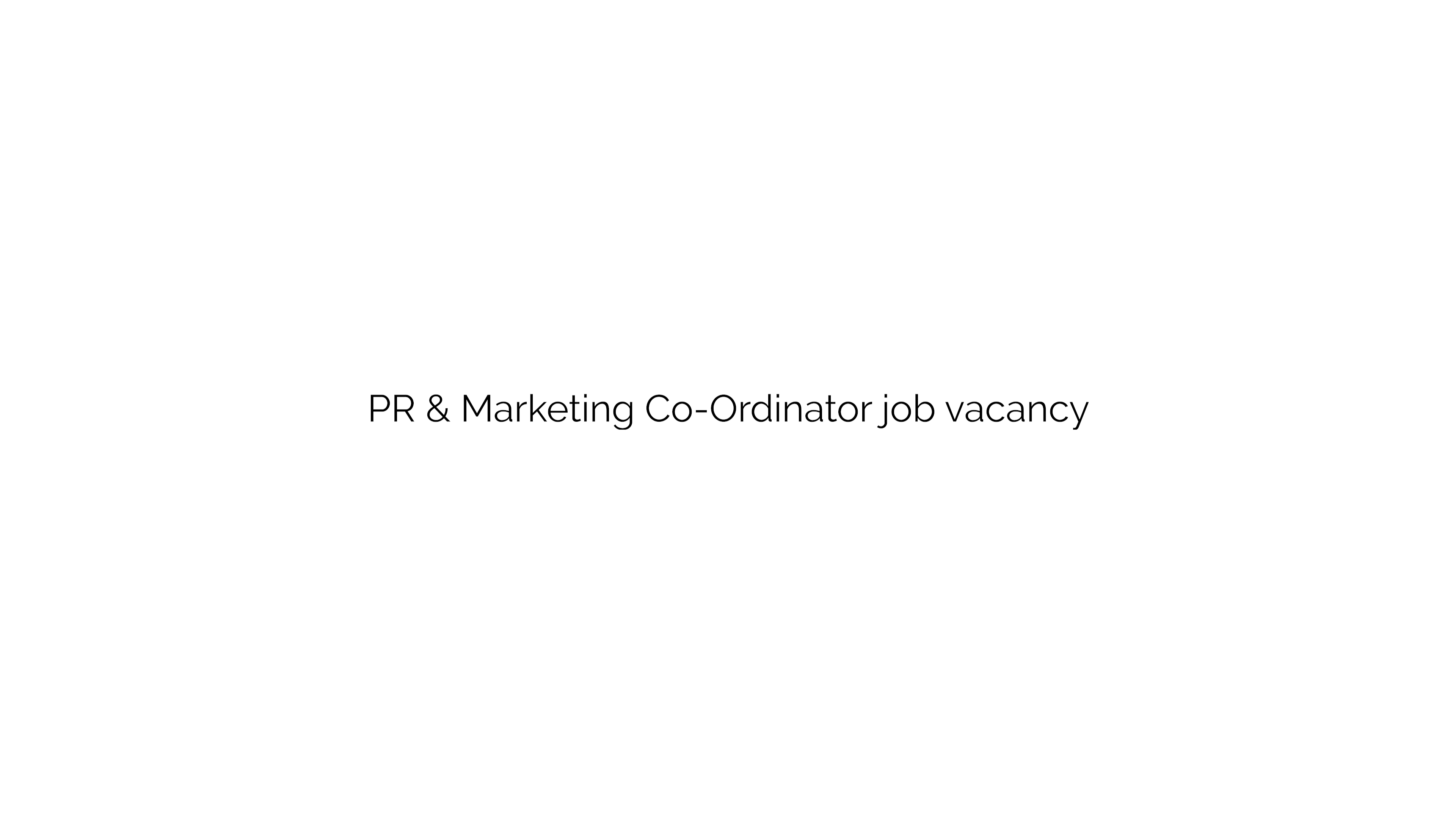 PR & Marketing Co-Ordinator job vacancy