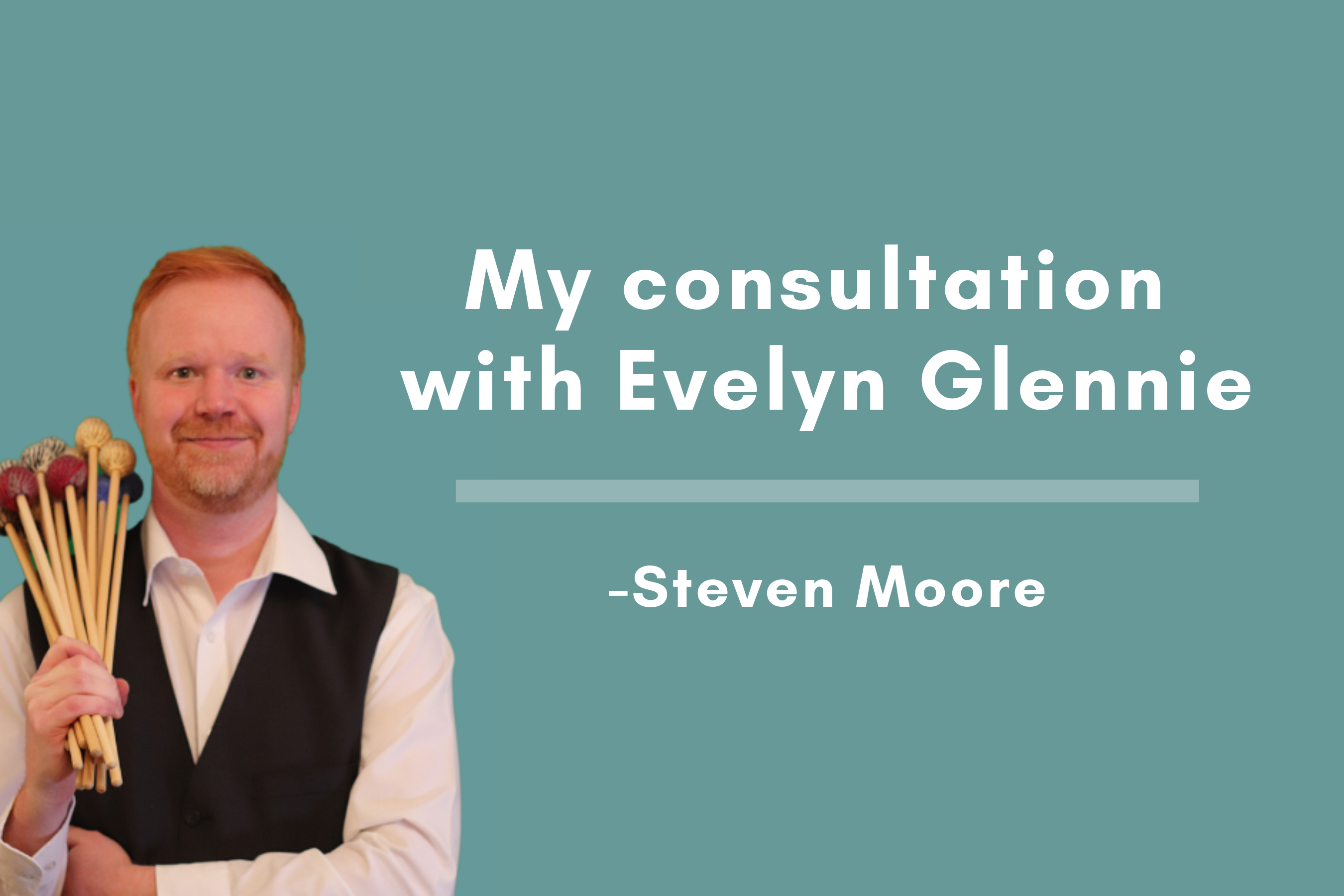 Steven Moore's Consultation with Evelyn Glennie Blog Post Cover