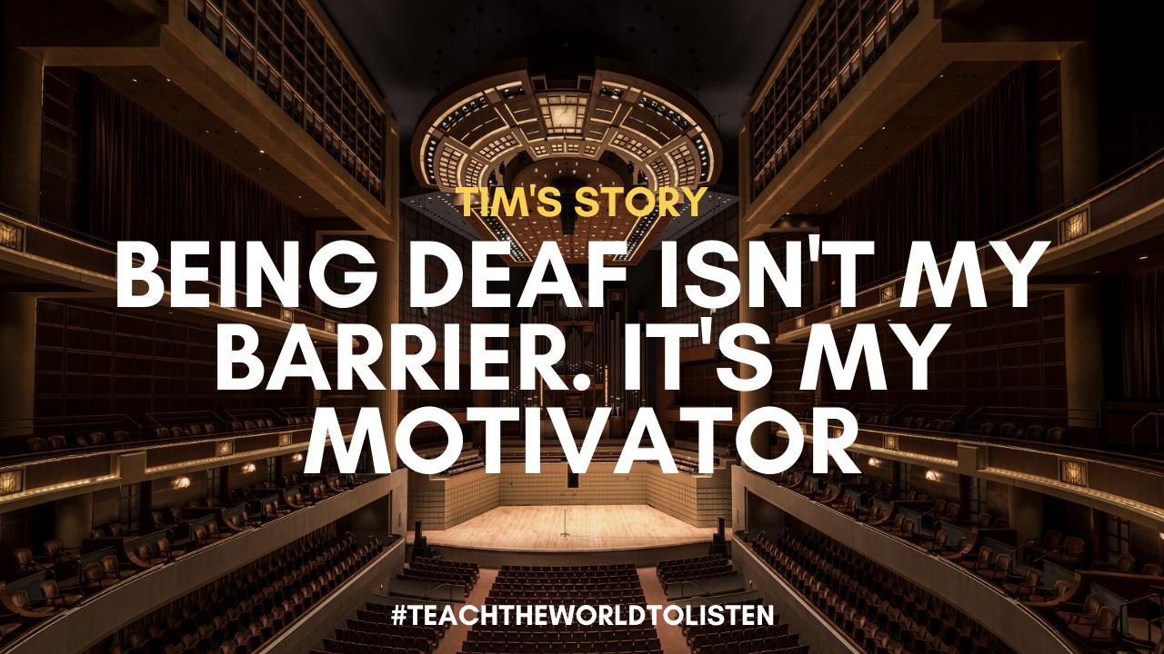 Being deaf isn't my barrier. It's my motivator.